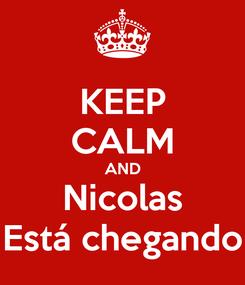 Poster: KEEP CALM AND Nicolas Está chegando