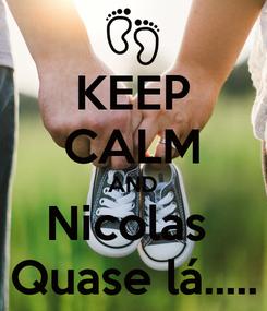 Poster: KEEP CALM AND Nicolas  Quase lá.....