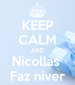 Poster: KEEP CALM AND Nicollas  Faz niver
