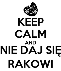 Poster: KEEP CALM AND NIE DAJ SIĘ RAKOWI
