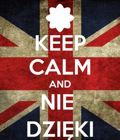 Poster: KEEP CALM AND NIE  DZIĘKI