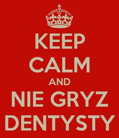 Poster: KEEP CALM AND NIE GRYZ DENTYSTY