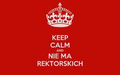 Poster: KEEP CALM AND NIE MA REKTORSKICH