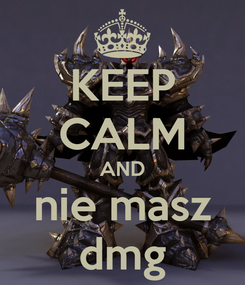 Poster: KEEP CALM AND nie masz dmg