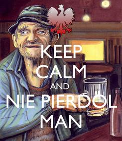 Poster: KEEP CALM AND  NIE PIERDOL MAN