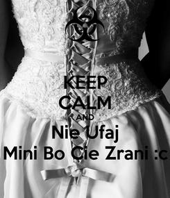 Poster: KEEP CALM AND Nie Ufaj Mini Bo Cie Zrani :c