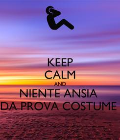 Poster: KEEP CALM AND NIENTE ANSIA  DA PROVA COSTUME