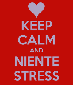 Poster: KEEP CALM AND NIENTE STRESS