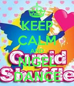 Poster: KEEP CALM AND NIGEL DANCE