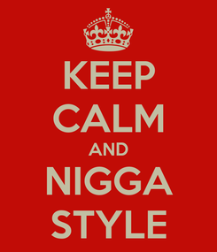 Poster: KEEP CALM AND NIGGA STYLE
