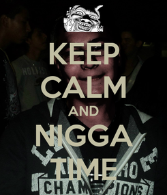 Poster: KEEP CALM AND NIGGA TIME