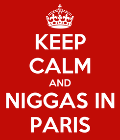 Poster: KEEP CALM AND NIGGAS IN PARIS
