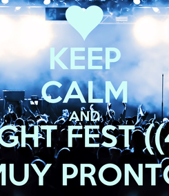 Poster: KEEP CALM AND NIGHT FEST ((4)) MUY PRONTO