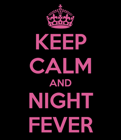 Poster: KEEP CALM AND NIGHT FEVER