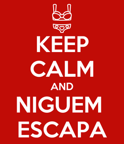 Poster: KEEP CALM AND NIGUEM  ESCAPA