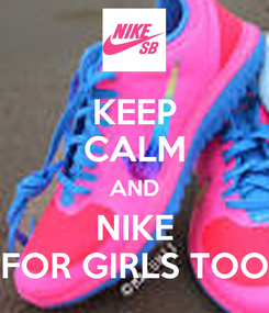 Poster: KEEP CALM AND NIKE FOR GIRLS TOO