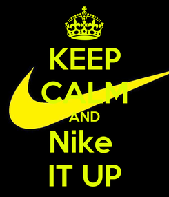 Poster: KEEP CALM AND Nike  IT UP