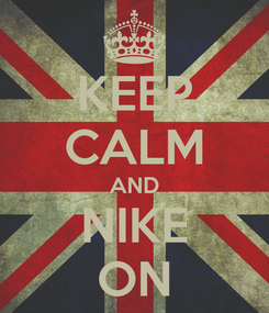 Poster: KEEP CALM AND NIKE ON