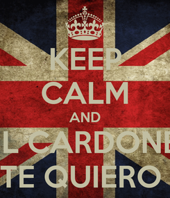 Poster: KEEP CALM AND NIL CARDONER TE QUIERO