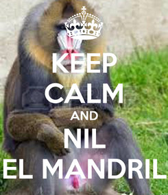 Poster: KEEP CALM AND NIL EL MANDRIL