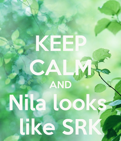Poster: KEEP CALM AND Nila looks  like SRK
