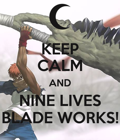 Poster: KEEP CALM AND NINE LIVES BLADE WORKS!