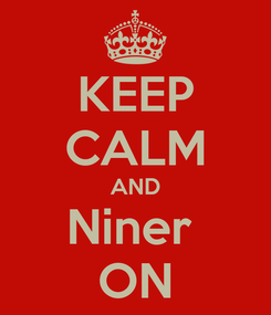 Poster: KEEP CALM AND Niner  ON