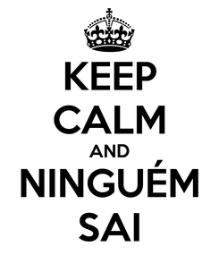 Poster: KEEP CALM AND NINGUÉM SAI