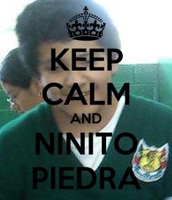 Poster: KEEP CALM AND NINITO PIEDRA