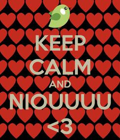 Poster: KEEP CALM AND NIOUUUU <3