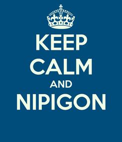 Poster: KEEP CALM AND NIPIGON