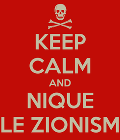 Poster: KEEP CALM AND NIQUE LE ZIONISM
