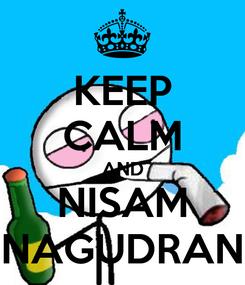 Poster: KEEP CALM AND NISAM NAGUDRAN