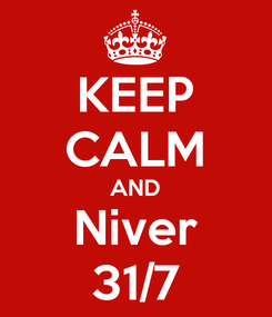 Poster: KEEP CALM AND Niver 31/7