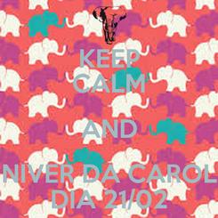 Poster: KEEP CALM AND NIVER DA CAROL DIA 21/02