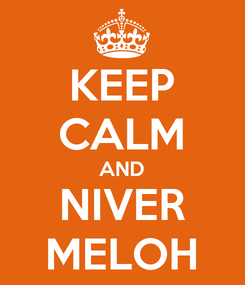 Poster: KEEP CALM AND NIVER MELOH
