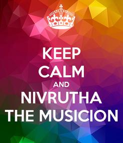 Poster: KEEP CALM AND NIVRUTHA THE MUSICION