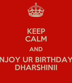 Poster: KEEP CALM AND NJOY UR BIRTHDAY DHARSHINII