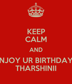 Poster: KEEP CALM AND NJOY UR BIRTHDAY THARSHINII