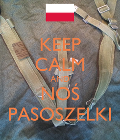 Poster: KEEP CALM AND NOŚ PASOSZELKI