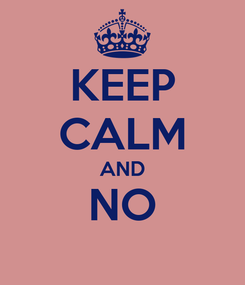 Poster: KEEP CALM AND NO