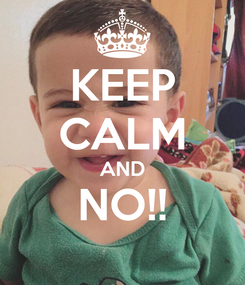 Poster: KEEP CALM AND NO!!