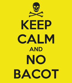 Poster: KEEP CALM AND NO BACOT