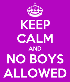 Poster: KEEP CALM AND NO BOYS ALLOWED