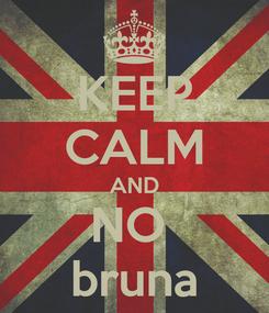 Poster: KEEP CALM AND NO  bruna