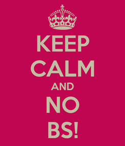 Poster: KEEP CALM AND NO BS!