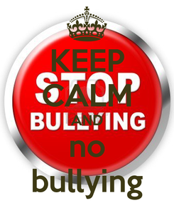 Poster: KEEP CALM AND no bullying