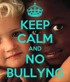 Poster: KEEP CALM AND NO BULLYNG