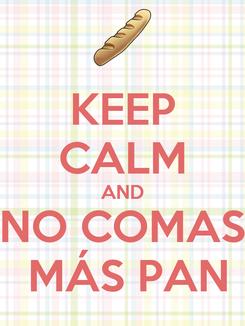 Poster: KEEP CALM AND NO COMAS  MÁS PAN