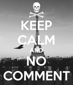 Poster: KEEP CALM AND NO COMMENT